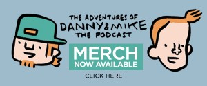 Danny & Mike MERCH now available in our Store!